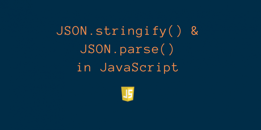 JSON.stringify() & JSON.parse() in JavaScript
