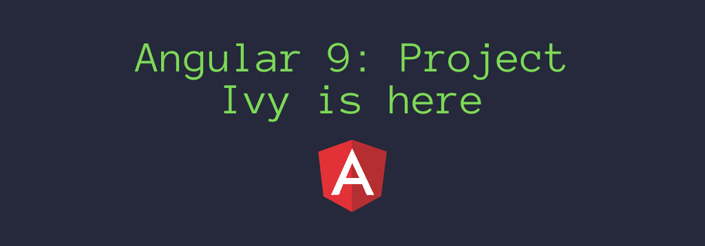Angular 9: Project Ivy is here
