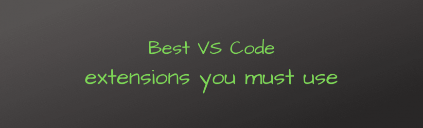 Best VS Code extensions you must use